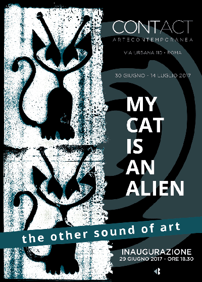 MY CAT IS AN ALIEN the other sound of art CONTACT artecontemporanea