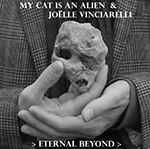 MY CAT IS AN ALIEN & JOËLLE VINCIARELLI > ETERNAL BEYOND >